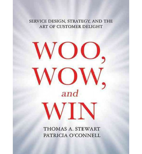 Woo, Wow, and Win : Service Design, Strategy, and the Art of Customer Delight (Unabridged) (CD/Spoken - image 1 of 1