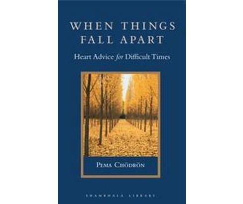 When Things Fall Apart : Heart Advice for Difficult Times (Hardcover) (Pema Chodron) - image 1 of 1