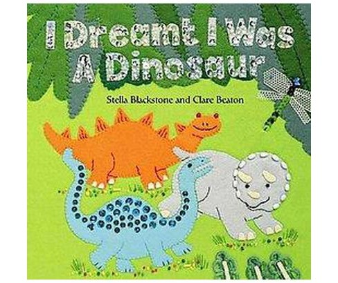 I Dreamt I Was a Dinosaur (Paperback) (Stella Blackstone) - image 1 of 1