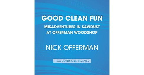 Good Clean Fun : Misadventures in Sawdust at Offerman Woodshop (Abridged) (CD/Spoken Word) (Nick - image 1 of 1