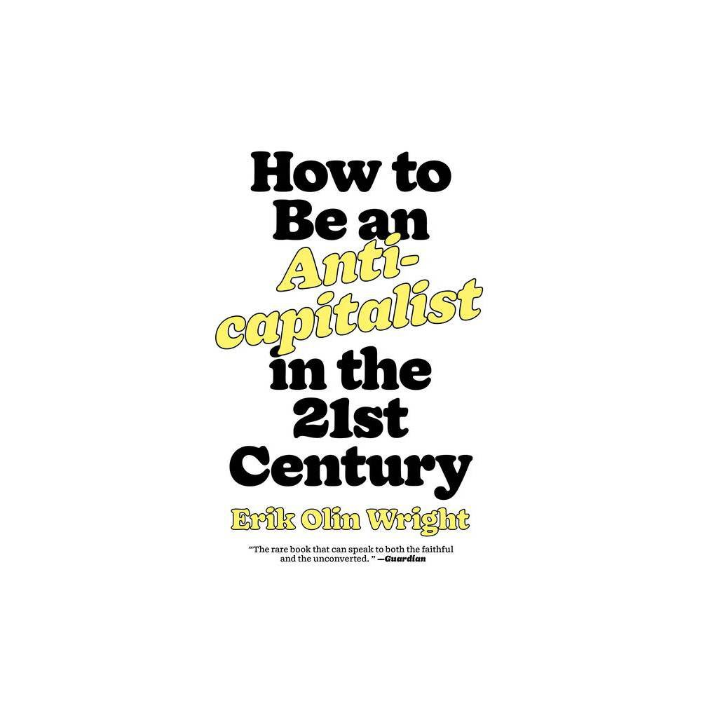 How To Be An Anticapitalist In The Twenty First Century By Erik Olin Wright Paperback