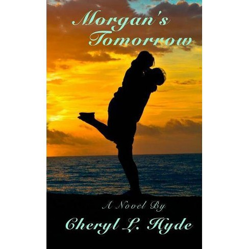 Morgan's Tomorrow - by  Cheryl L Hyde (Paperback) - image 1 of 1