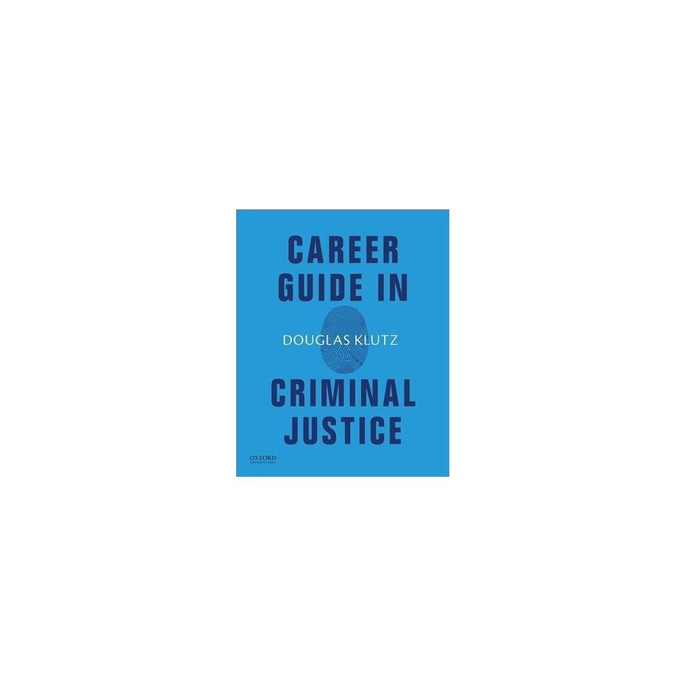 Career Guide in Criminal Justice - by Douglas Klutz (Paperback)
