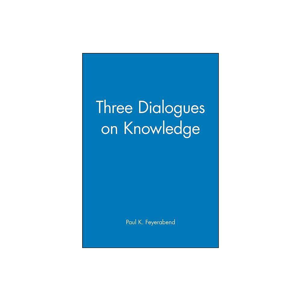 Three Dialogues On Knowledge By Paul K Feyerabend Paperback