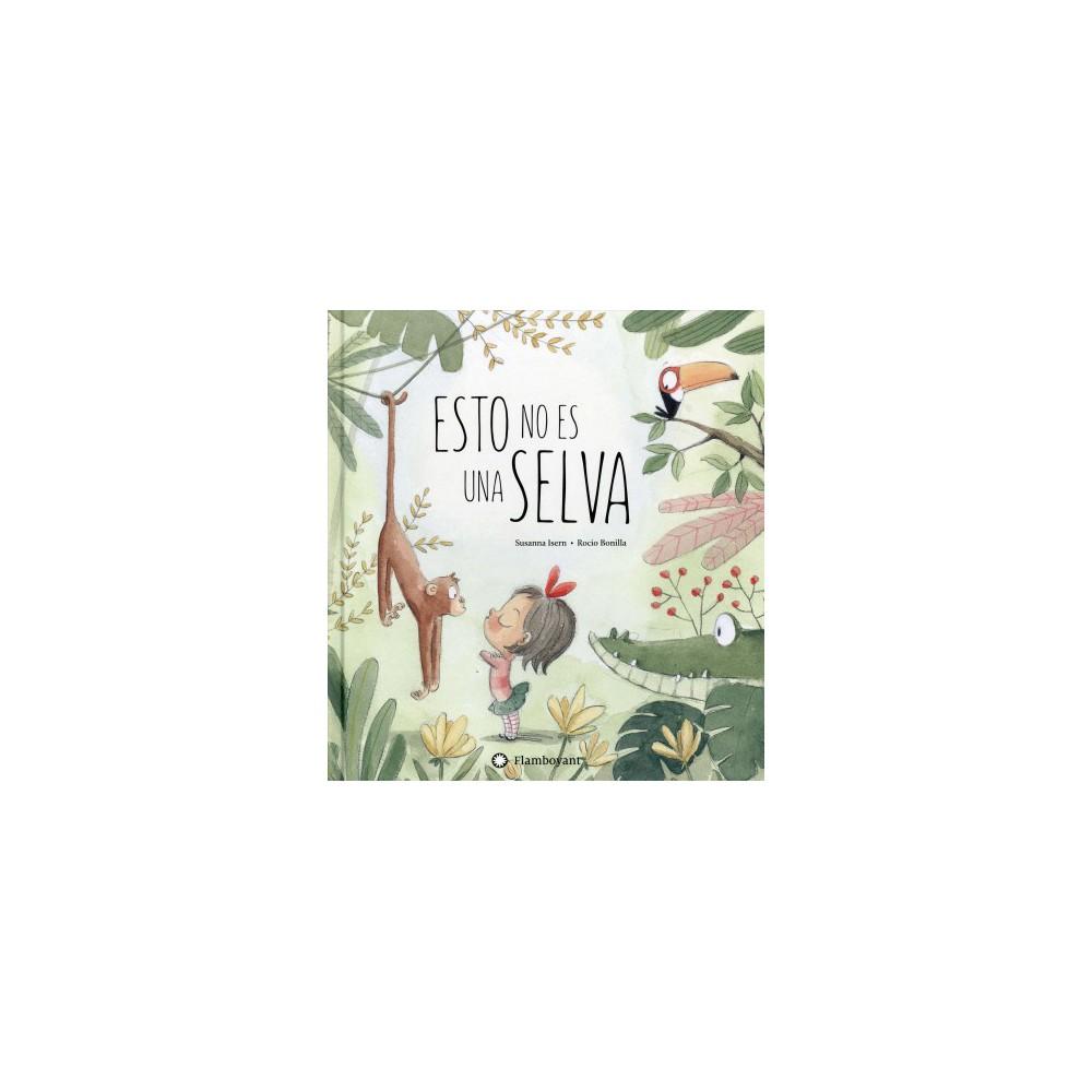 Esto no es una selva / This Is Not a Jungle - by Susanna Isern (Hardcover)