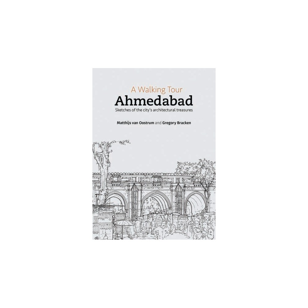 Walking Tour : Ahmedabad: Sketches of the City's Architectural Treasures (Paperback) (Mathijs Van