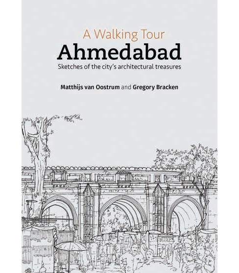 Walking Tour : Ahmedabad: Sketches of the City's Architectural Treasures (Paperback) (Mathijs Van - image 1 of 1