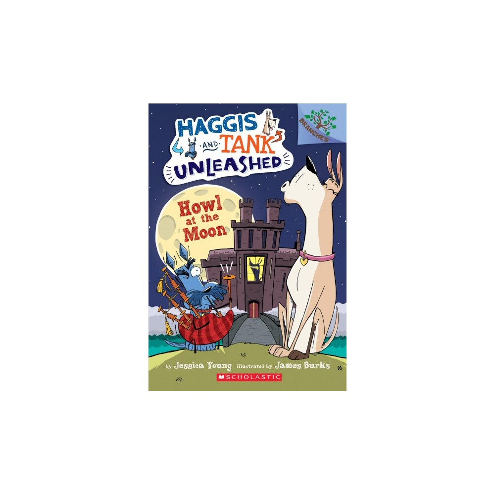 Howl At The Moon Branches Book Haggis And Tank Unleashed 3 3 By Jessica Young Paperback