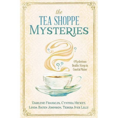 The Tea Shoppe Mysteries - by  Darlene Franklin & Cynthia Hickey & Linda Baten Johnson & Teresa Ives Lilly (Paperback)
