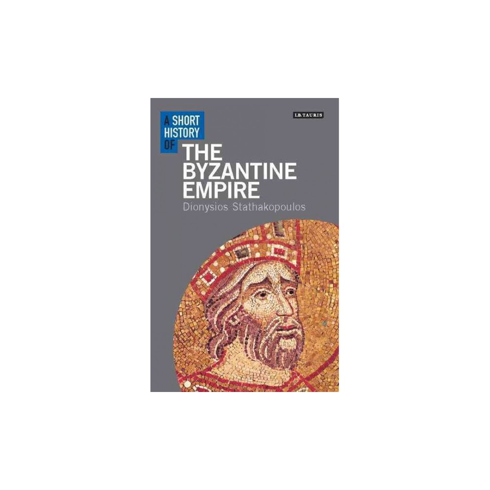 A Short History of the Byzantine Empire ( I.b. Tauris Short Histories) (Paperback)