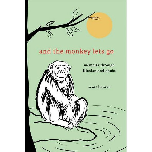 And the Monkey Lets Go: - by  Scott Hunter (Hardcover) - image 1 of 1