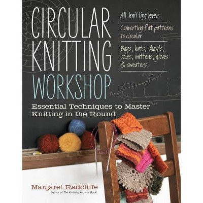 Circular Knitting Workshop - by  Margaret Radcliffe (Paperback)