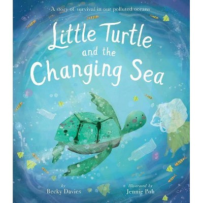 Little Turtle and the Changing Sea - by Becky Davies (Hardcover)