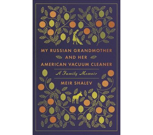 My Russian Grandmother and Her American Vacuum Cleaner : A Family Memoir (Reprint) (Paperback) (Meir - image 1 of 1