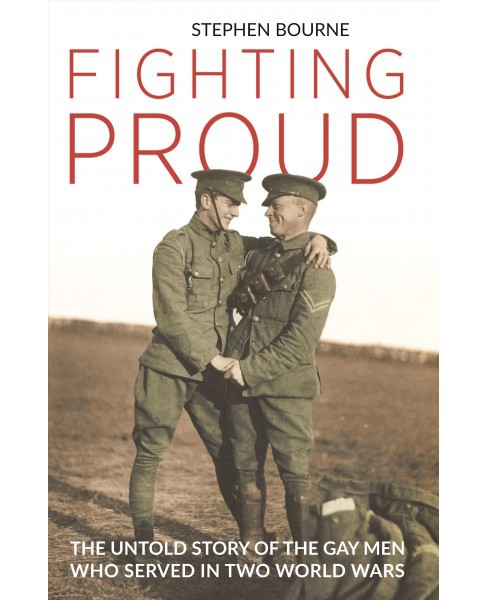 Fighting Proud : The Untold Story of the Gay Men Who Served in Two World Wars -  (Hardcover) - image 1 of 1