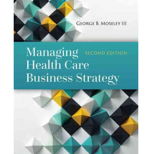 Managing Health Care Business Strategy (Hardcover) (III George B. Moseley) - image 1 of 1