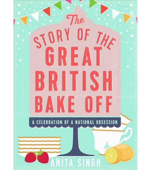 Story of the Great British Bake Off -  by Anita Singh (Hardcover) - image 1 of 1