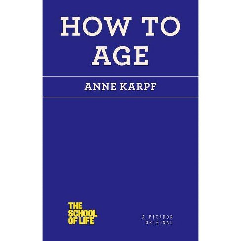 How to Age - (School of Life) by  Anne Karpf (Paperback) - image 1 of 1