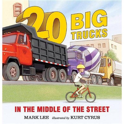 20 Big Trucks in the Middle of the Stree (Reissue) - by Mark Lee (Board Book)