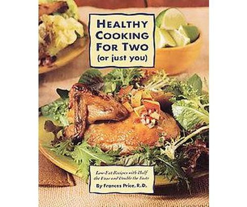 Healthy Cooking for 2 (Or Just You) : Low-Fat Recipes With Half the Fuss and Double the Taste - image 1 of 1