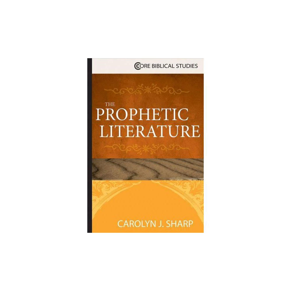 Prophetic Literature - (Core Biblical Studies) by Carolyn J. Sharp (Paperback)