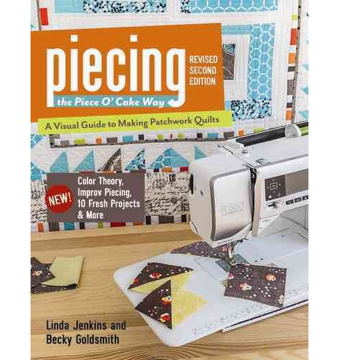 Piecing the Piece O' Cake Way : A Visual Guide to Making Patchwork Quilts, New! Color Theory, Improv - image 1 of 1