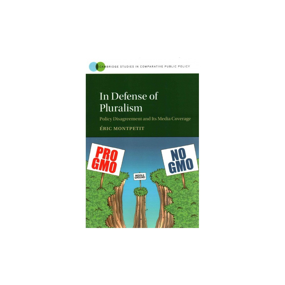 In Defense of Pluralism : Policy Disagreement and Its Media Coverage (Paperback) (u00c9ric Montpetit)