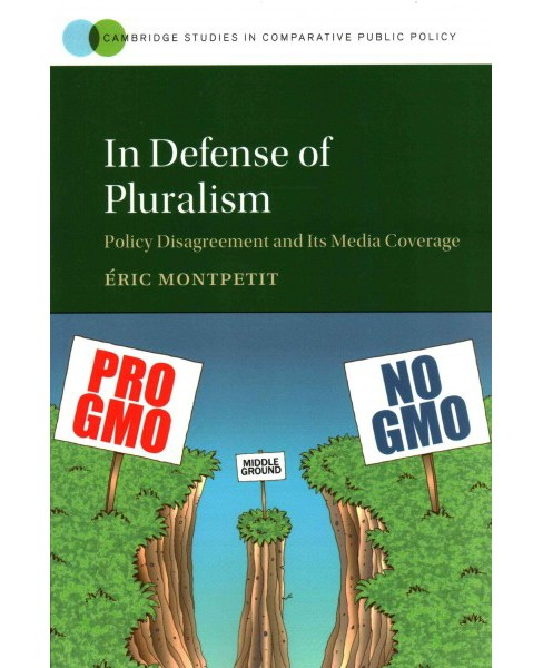 In Defense of Pluralism : Policy Disagreement and Its Media Coverage (Paperback) (u00c9ric Montpetit) - image 1 of 1