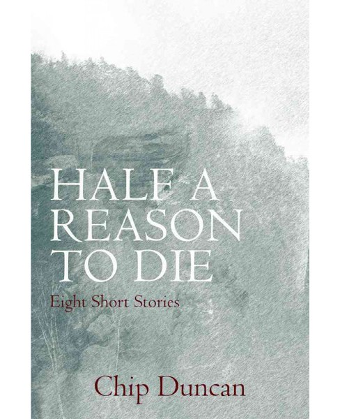 Half a Reason to Die (Paperback) (Chip Duncan) - image 1 of 1