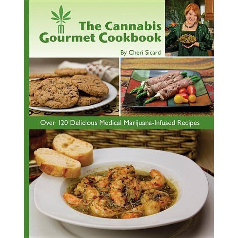 The Cannabis Gourmet Cookbook - by  Cheri Sicard (Paperback) - image 1 of 1