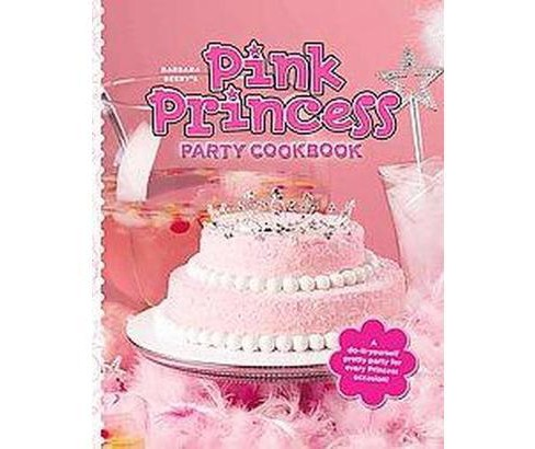 Barbara Beery's Pink Princess Party Cookbook (Hardcover) - image 1 of 1