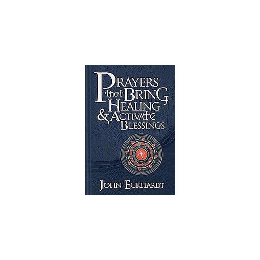 Prayers That Bring Healing & Activate Blessings (Hardcover) (John Eckhardt)