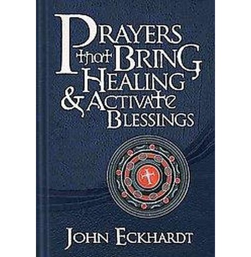 Prayers That Bring Healing & Activate Blessings (Hardcover) (John Eckhardt) - image 1 of 1