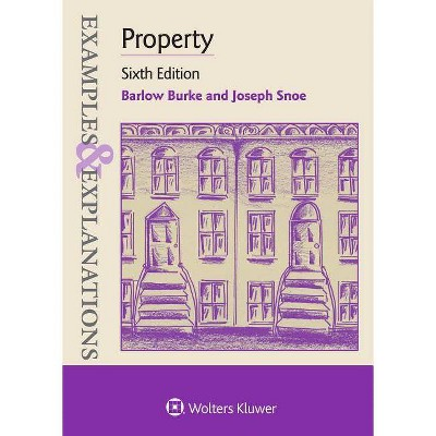 Examples & Explanations for Property - 6th Edition by  Barlow Burke & Joseph Snoe (Paperback)