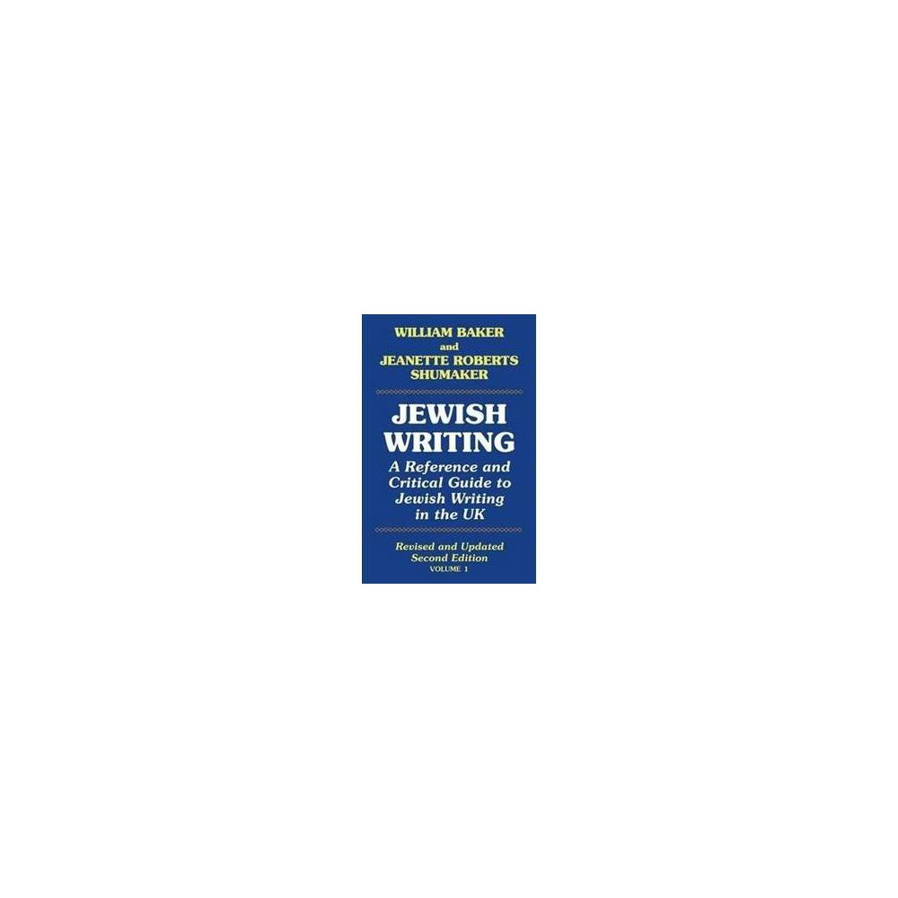 Jewish Writing : A Reference and Critical Guide to Jewish Writing in the Uk - (Hardcover)