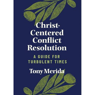 Christ-Centered Conflict Resolution - by  Tony Merida (Paperback)