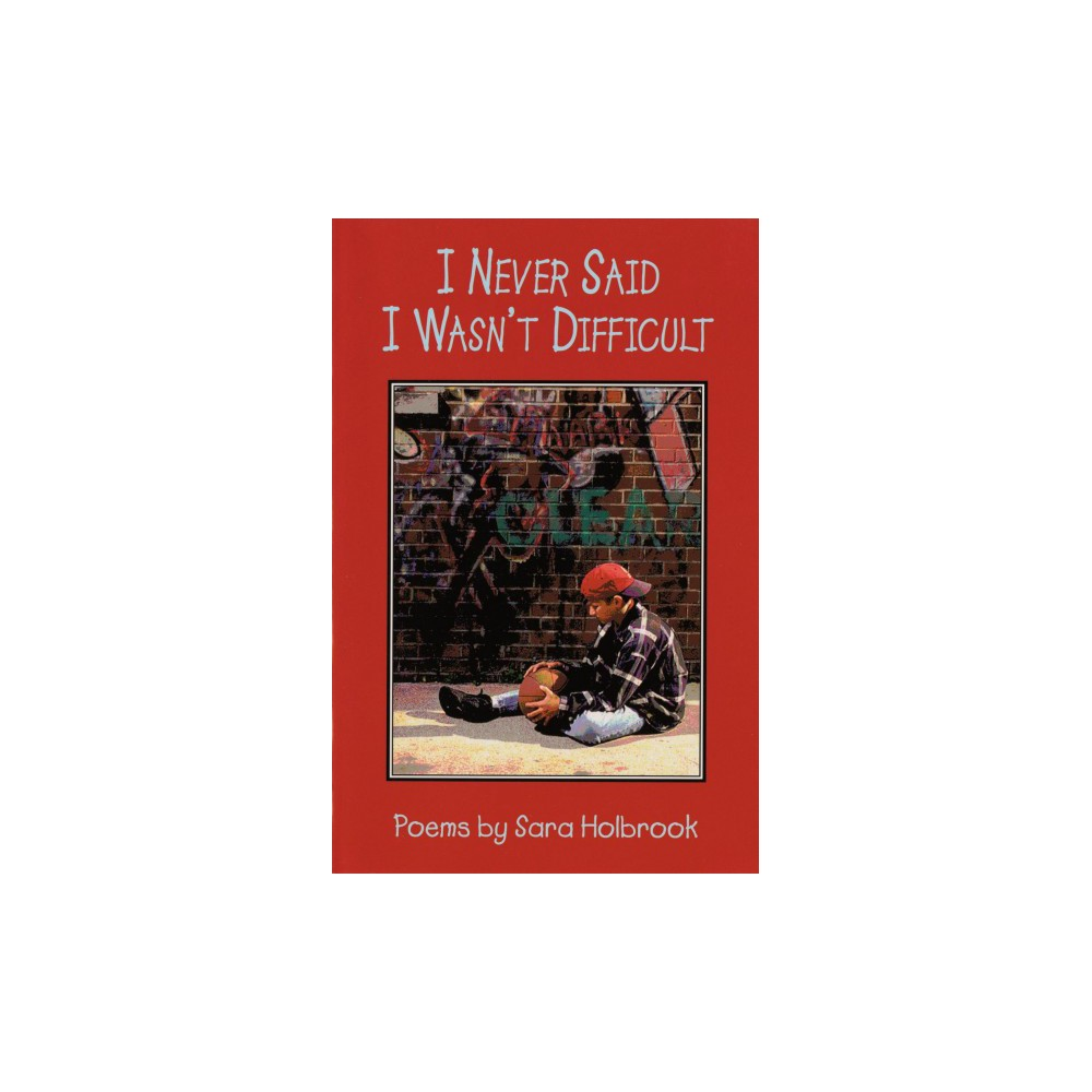 I Never Said I Wasn't Difficult : Poems - by Sara Holbrook (Paperback)