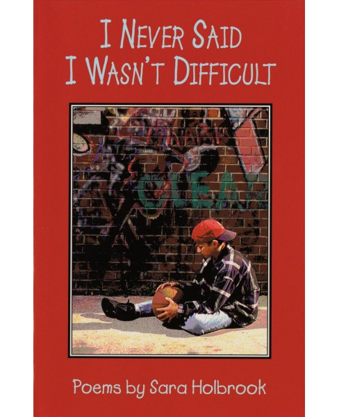 I Never Said I Wasn't Difficult : Poems -  by Sara Holbrook (Paperback) - image 1 of 1