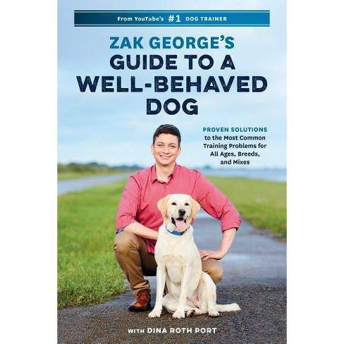 Zak George's Guide to a Well-Behaved Dog - by  Zak George & Dina Roth Port (Paperback) - image 1 of 1