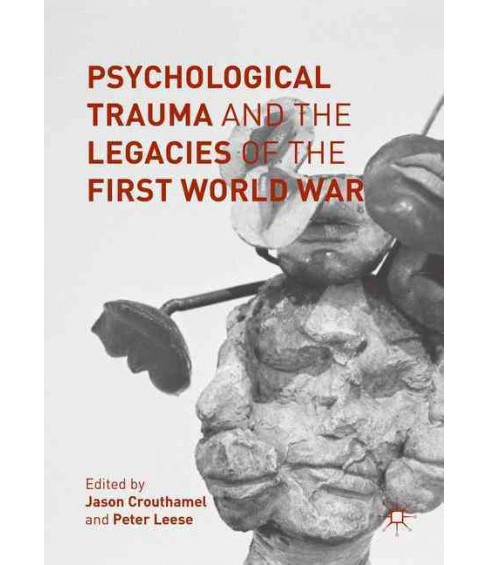 Psychological Trauma and the Legacies of the First World War (Hardcover) - image 1 of 1