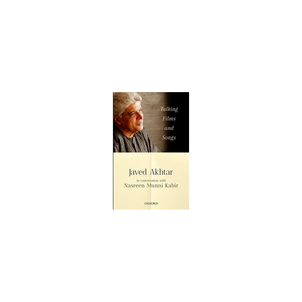 Talking Films and Songs : Javed Akhtar in Conversation With Nasreen Munni Kabir - (Paperback)