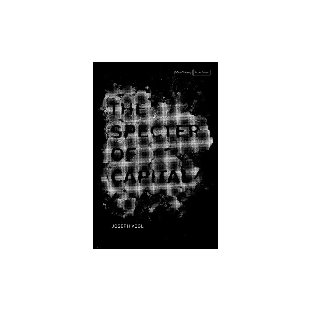 The the Specter of Capital ( Cultural Memory in the Present) (Paperback)