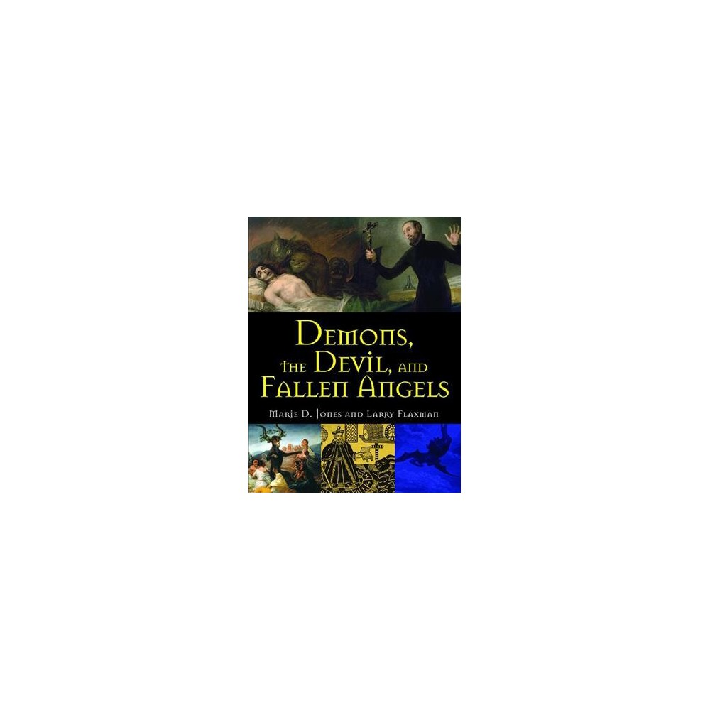 Demons, the Devil, and Fallen Angels - by Marie D. Jones & Larry Flaxman (Paperback)