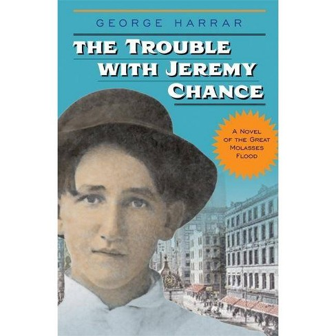 The Trouble with Jeremy Chance - (Historical Fiction for Young Readers) by  George Harrar (Paperback) - image 1 of 1