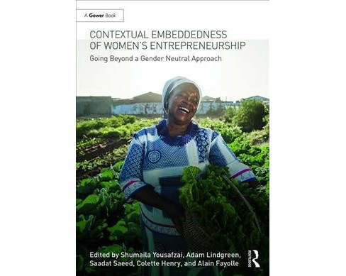 Contextual Embeddedness of Women's Entrepreneurship : Going Beyond a Gender-Neutral Approach - image 1 of 1