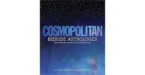Cosmopolitan Bedside Astrologer : The Ultimate Guide to Your Star Power (Hardcover) (Aurora Tower & - image 1 of 1