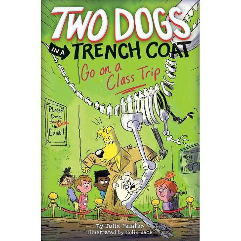 Two Dogs in a Trench Coat Go on a Class Trip (Two Dogs in a Trench Coat #3), Volume 3 - by  Julie Falatko (Hardcover) - image 1 of 1