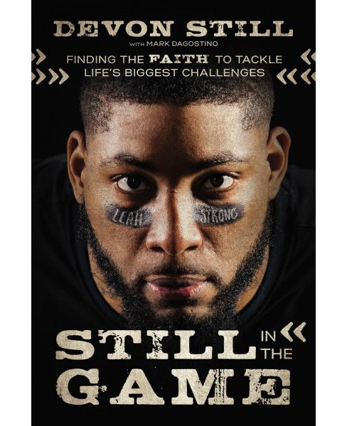 Still in the Game : Finding the Faith to Tackle Life's Biggest Challenges -  by Devon Still (Hardcover) - image 1 of 1