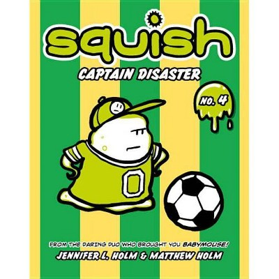 Captain Disaster - (Squish (Paperback)) by  Jennifer L Holm & Matthew Holm (Paperback)