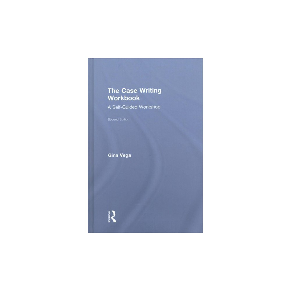 Case Writing Workbook : A Self-Guided Workshop (Hardcover) (Gina Vega)